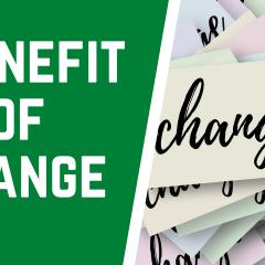 benefit of change