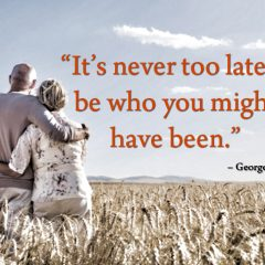 Never Too Late To Be Who You Might Have Been